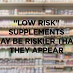"""""""low risk"""" supplements may be riskier than they appear"""
